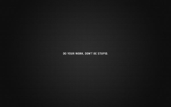 Працюй. Не будь дурним